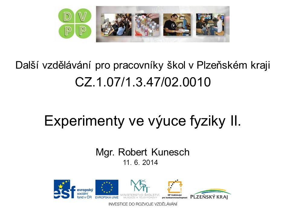Další vzdělávání pro pracovníky škol v Plzeňském kraji CZ.1.07/1.3.47/02.0010 Experimenty ve výuce fyziky II.