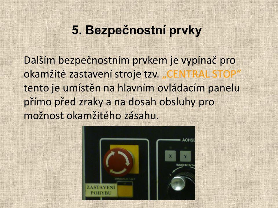 """5. Bezpečnostní prvky Dalším bezpečnostním prvkem je vypínač pro okamžité zastavení stroje tzv. """"CENTRAL STOP"""" tento je umístěn na hlavním ovládacím p"""