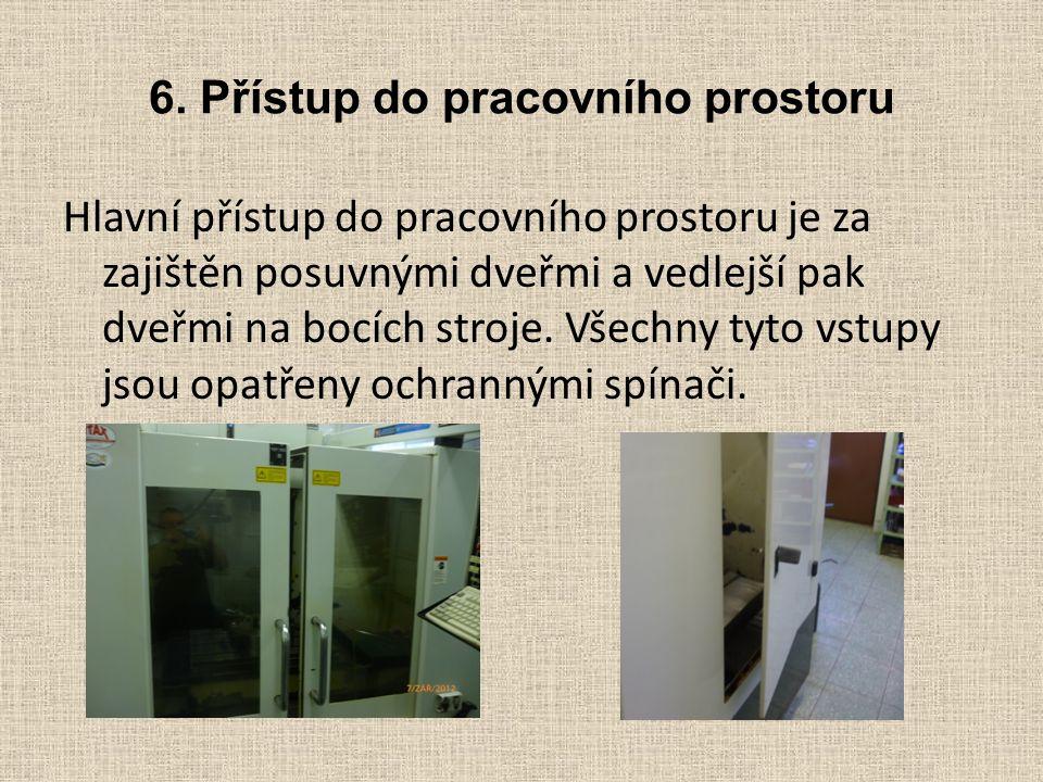 6. Přístup do pracovního prostoru Hlavní přístup do pracovního prostoru je za zajištěn posuvnými dveřmi a vedlejší pak dveřmi na bocích stroje. Všechn