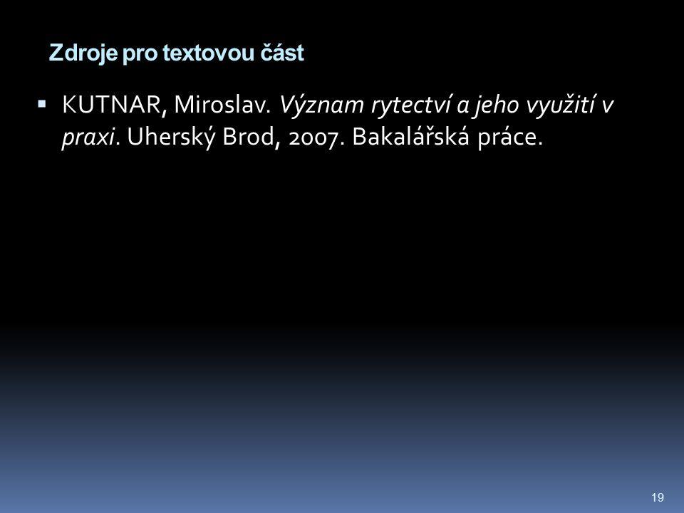 Zdroje pro textovou část  KUTNAR, Miroslav. Význam rytectví a jeho využití v praxi.