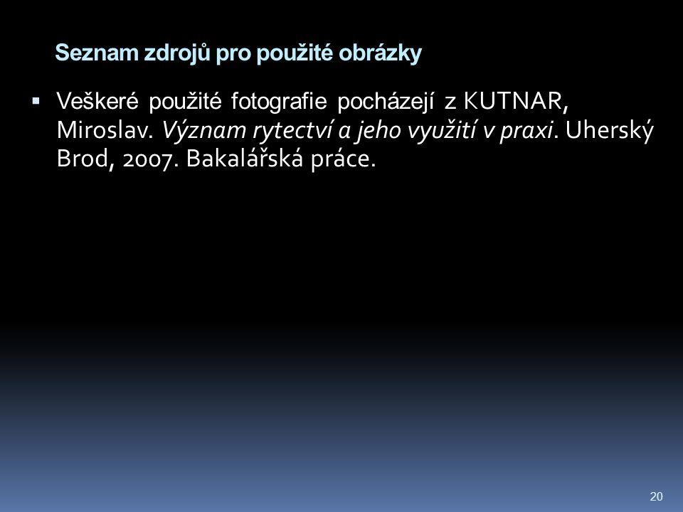 Seznam zdrojů pro použité obrázky  Veškeré použité fotografie pocházejí z KUTNAR, Miroslav.