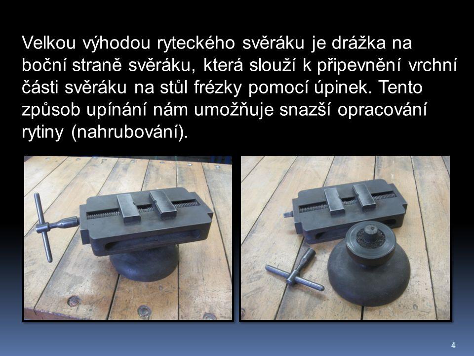 4 Velkou výhodou ryteckého svěráku je drážka na boční straně svěráku, která slouží k připevnění vrchní části svěráku na stůl frézky pomocí úpinek.