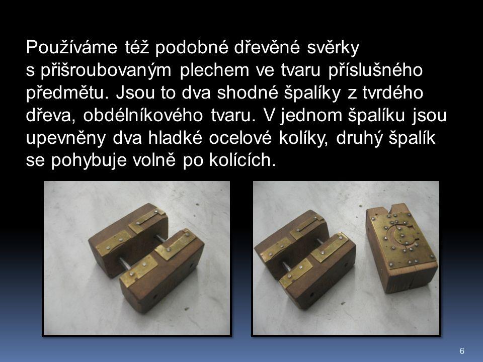 6 Používáme též podobné dřevěné svěrky s přišroubovaným plechem ve tvaru příslušného předmětu.
