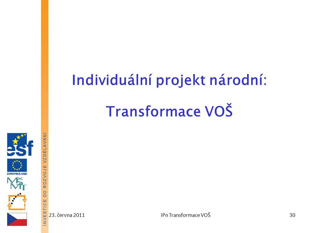 23. června 2011IPn Transformace VOŠ30 Individuální projekt národní: Transformace VOŠ