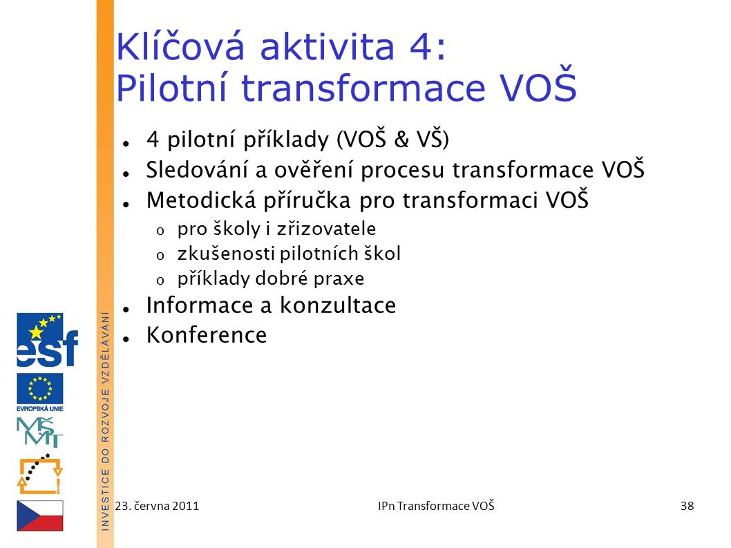 23. června 2011IPn Transformace VOŠ38 Klíčová aktivita 4: Pilotní transformace VOŠ 4 pilotní příklady (VOŠ & VŠ) Sledování a ověření procesu transform