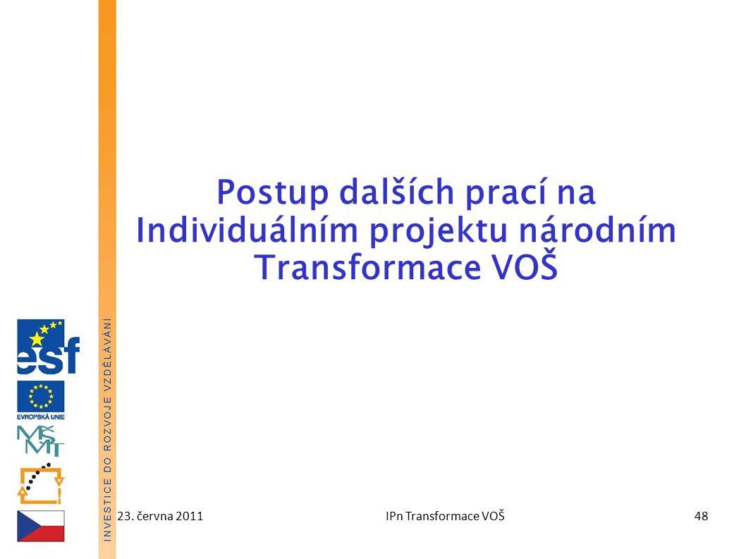 23. června 2011IPn Transformace VOŠ48 Postup dalších prací na Individuálním projektu národním Transformace VOŠ