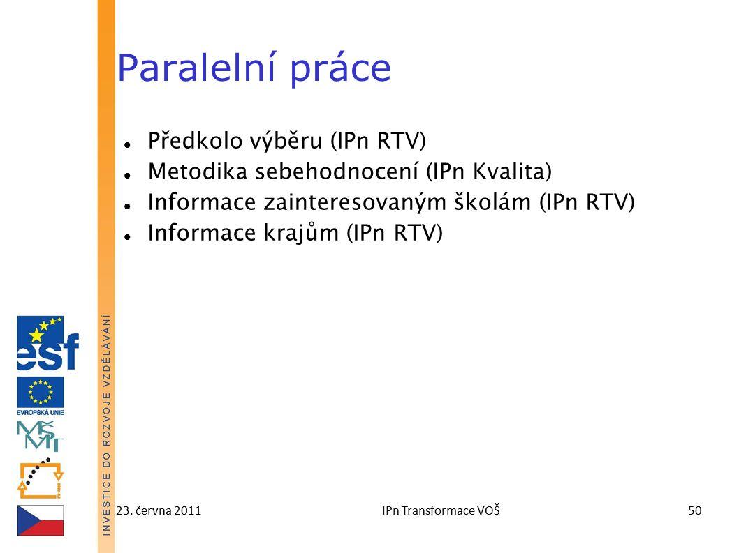 23. června 2011IPn Transformace VOŠ50 Paralelní práce Předkolo výběru (IPn RTV) Metodika sebehodnocení (IPn Kvalita) Informace zainteresovaným školám
