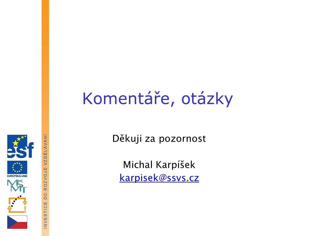 Komentáře, otázky Děkuji za pozornost Michal Karpíšek karpisek@ssvs.cz