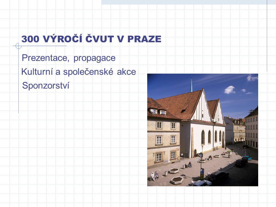 300 VÝROČÍ ČVUT V PRAZE Prezentace, propagace Kulturní a společenské akce Sponzorství