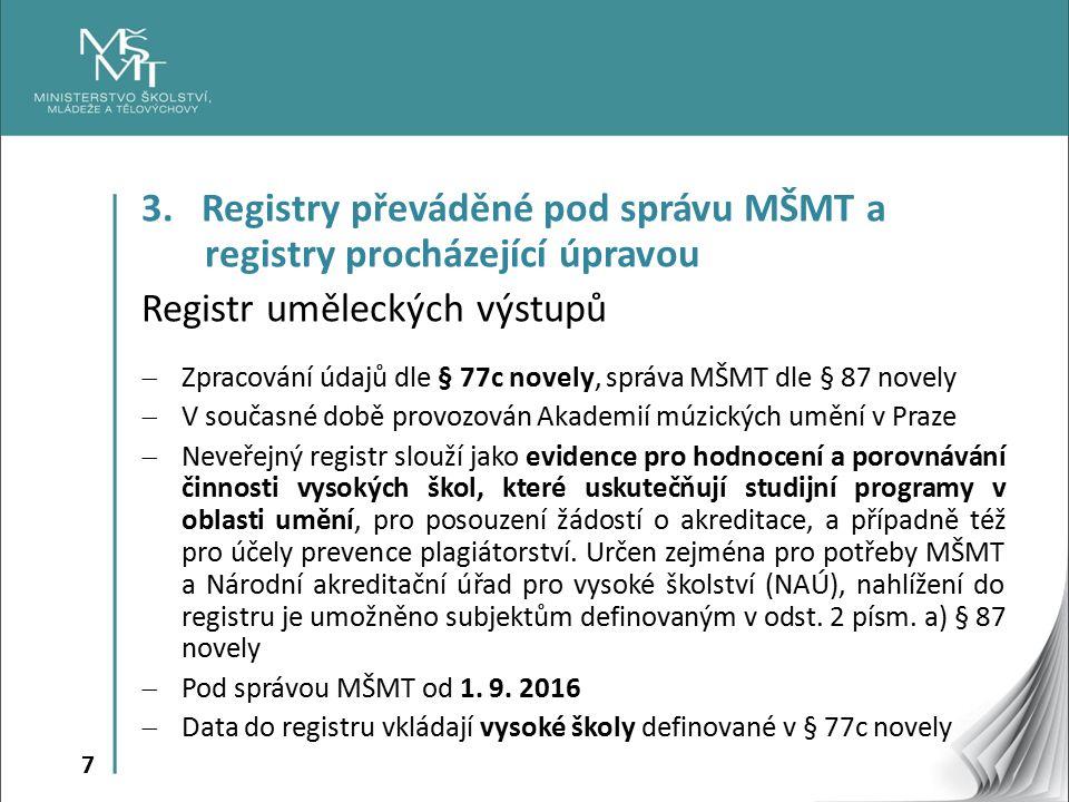 7 3. Registry převáděné pod správu MŠMT a registry procházející úpravou Registr uměleckých výstupů  Zpracování údajů dle § 77c novely, správa MŠMT dl