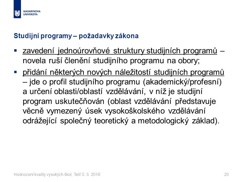 Studijní programy – požadavky zákona  zavedení jednoúrovňové struktury studijních programů – novela ruší členění studijního programu na obory;  přidání některých nových náležitostí studijních programů – jde o profil studijního programu (akademický/profesní) a určení oblasti/oblastí vzdělávání, v níž je studijní program uskutečňován (oblast vzdělávání představuje věcně vymezený úsek vysokoškolského vzdělávání odrážející společný teoretický a metodologický základ).