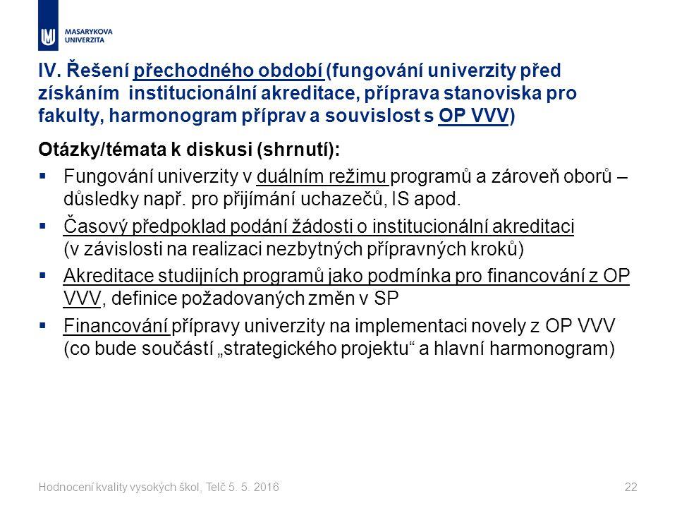 IV. Řešení přechodného období (fungování univerzity před získáním institucionální akreditace, příprava stanoviska pro fakulty, harmonogram příprav a s