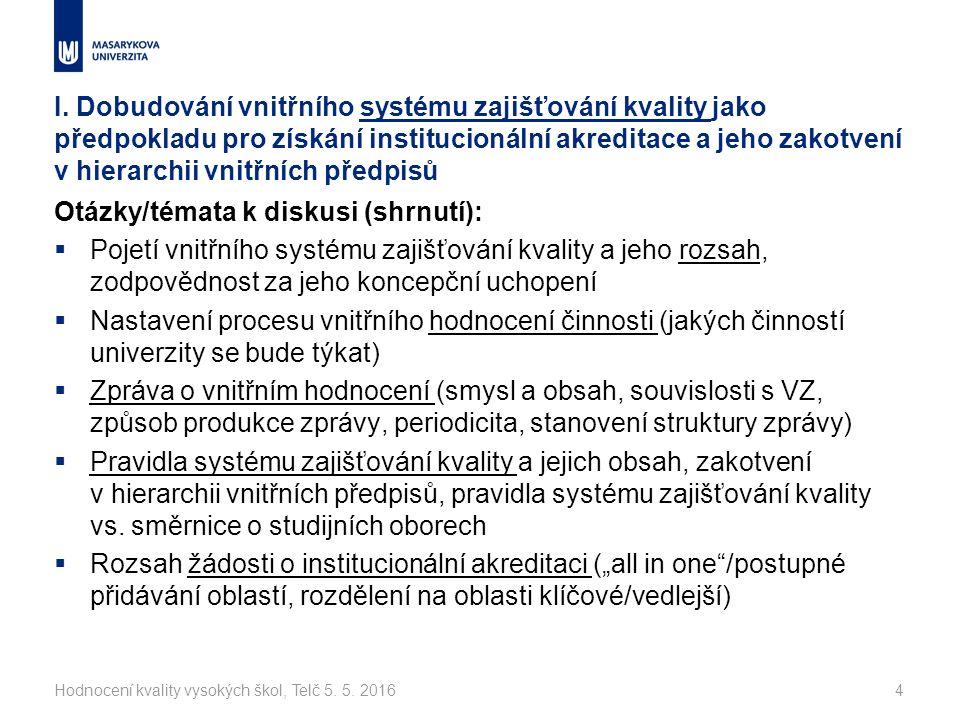I. Dobudování vnitřního systému zajišťování kvality jako předpokladu pro získání institucionální akreditace a jeho zakotvení v hierarchii vnitřních př