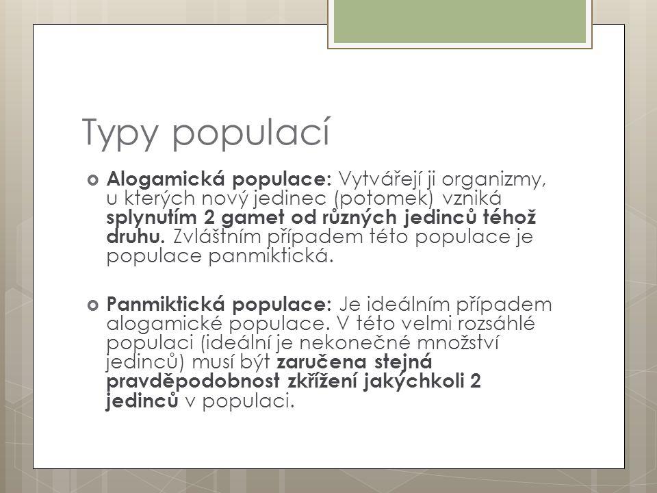 Typy populací  Alogamická populace: Vytvářejí ji organizmy, u kterých nový jedinec (potomek) vzniká splynutím 2 gamet od různých jedinců téhož druhu.