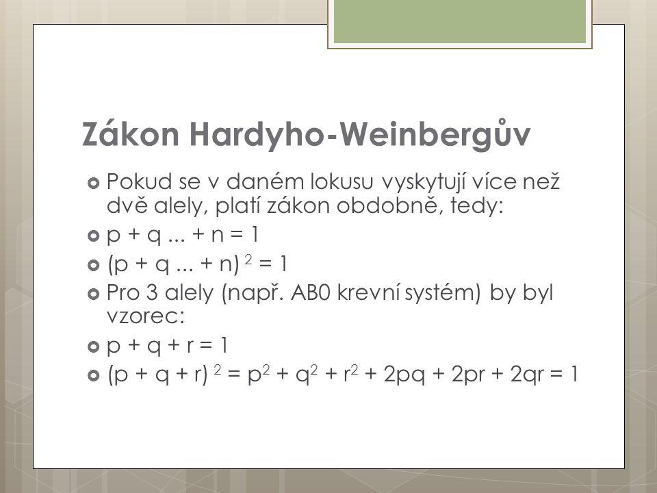 Zákon Hardyho-Weinbergův  Pokud se v daném lokusu vyskytují více než dvě alely, platí zákon obdobně, tedy:  p + q... + n = 1  (p + q... + n) 2 = 1