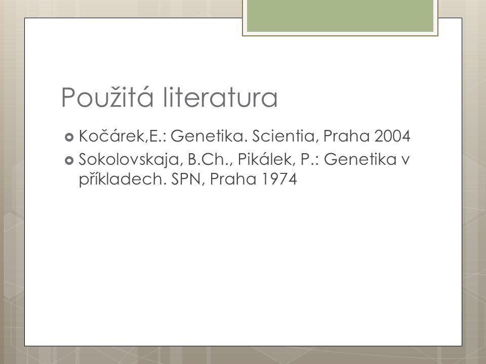 Použitá literatura  Kočárek,E.: Genetika. Scientia, Praha 2004  Sokolovskaja, B.Ch., Pikálek, P.: Genetika v příkladech. SPN, Praha 1974
