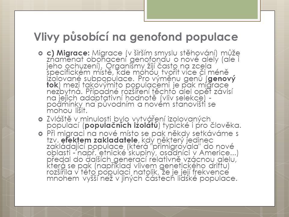 Vlivy působící na genofond populace  c) Migrace: Migrace (v širším smyslu stěhování) může znamenat obohacení genofondu o nové alely (ale i jeho ochuz