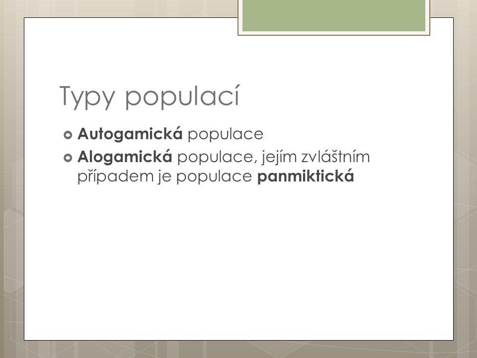 Typy populací  Autogamická populace  Alogamická populace, jejím zvláštním případem je populace panmiktická