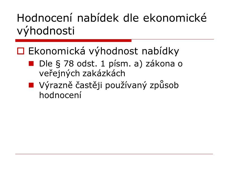 Hodnocení nabídek dle ekonomické výhodnosti  Ekonomická výhodnost nabídky Dle § 78 odst.