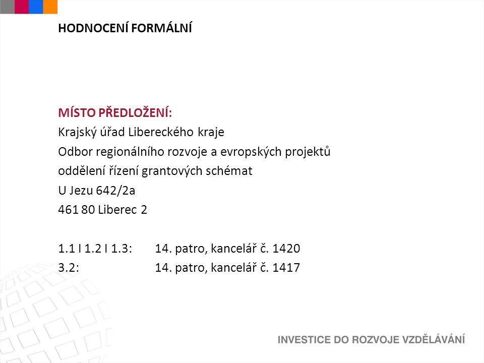 HODNOCENÍ FORMÁLNÍ MÍSTO PŘEDLOŽENÍ: Krajský úřad Libereckého kraje Odbor regionálního rozvoje a evropských projektů oddělení řízení grantových schémat U Jezu 642/2a 461 80 Liberec 2 1.1 I 1.2 I 1.3: 14.