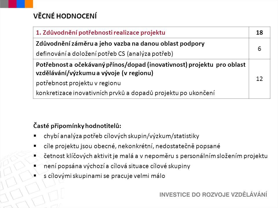 1. Zdůvodnění potřebnosti realizace projektu18 Zdůvodnění záměru a jeho vazba na danou oblast podpory definování a doložení potřeb CS (analýza potřeb)