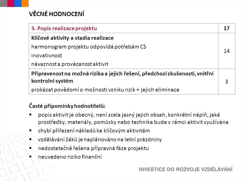 VĚCNÉ HODNOCENÍ 3. Popis realizace projektu17 Klíčové aktivity a stadia realizace harmonogram projektu odpovídá potřebám CS inovativnost návaznost a p