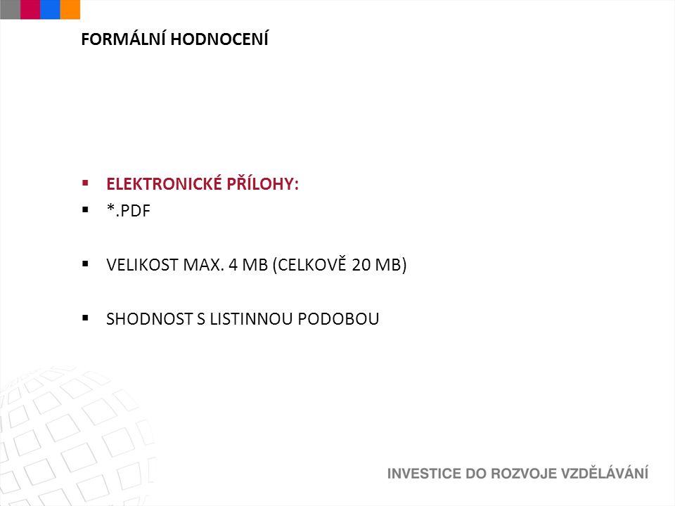 FORMÁLNÍ HODNOCENÍ  ELEKTRONICKÉ PŘÍLOHY:  *.PDF  VELIKOST MAX. 4 MB (CELKOVĚ 20 MB)  SHODNOST S LISTINNOU PODOBOU