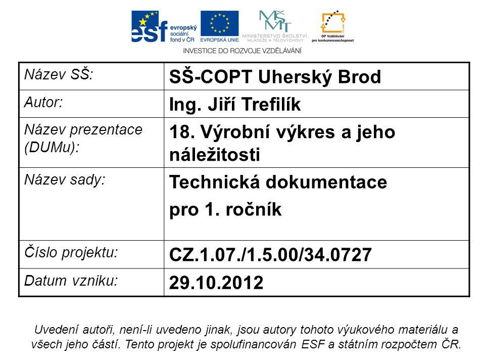 Název SŠ: SŠ-COPT Uherský Brod Autor: Ing. Jiří Trefilík Název prezentace (DUMu): 18.