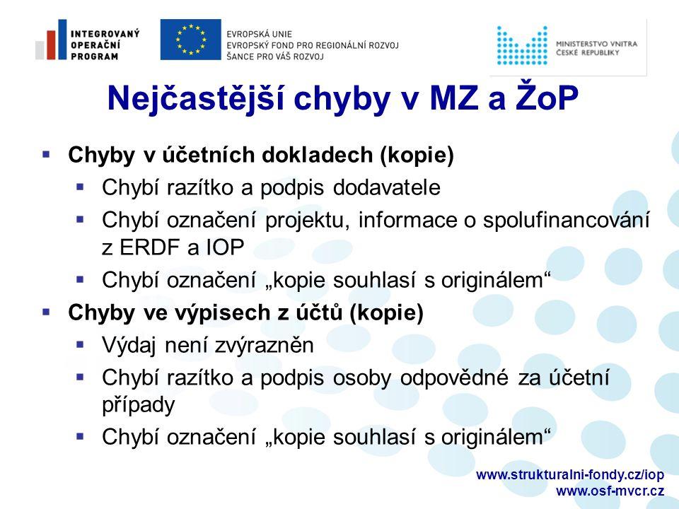 """www.strukturalni-fondy.cz/iop www.osf-mvcr.cz Nejčastější chyby v MZ a ŽoP  Chyby v účetních dokladech (kopie)  Chybí razítko a podpis dodavatele  Chybí označení projektu, informace o spolufinancování z ERDF a IOP  Chybí označení """"kopie souhlasí s originálem  Chyby ve výpisech z účtů (kopie)  Výdaj není zvýrazněn  Chybí razítko a podpis osoby odpovědné za účetní případy  Chybí označení """"kopie souhlasí s originálem"""