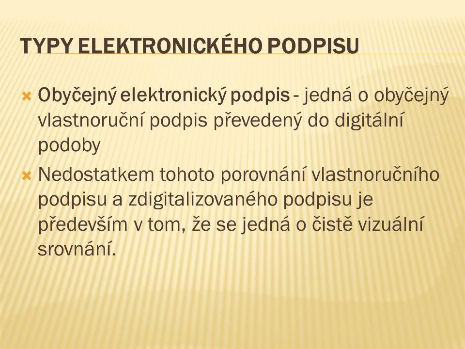 TYPY ELEKTRONICKÉHO PODPISU  Obyčejný elektronický podpis - jedná o obyčejný vlastnoruční podpis převedený do digitální podoby  Nedostatkem tohoto p
