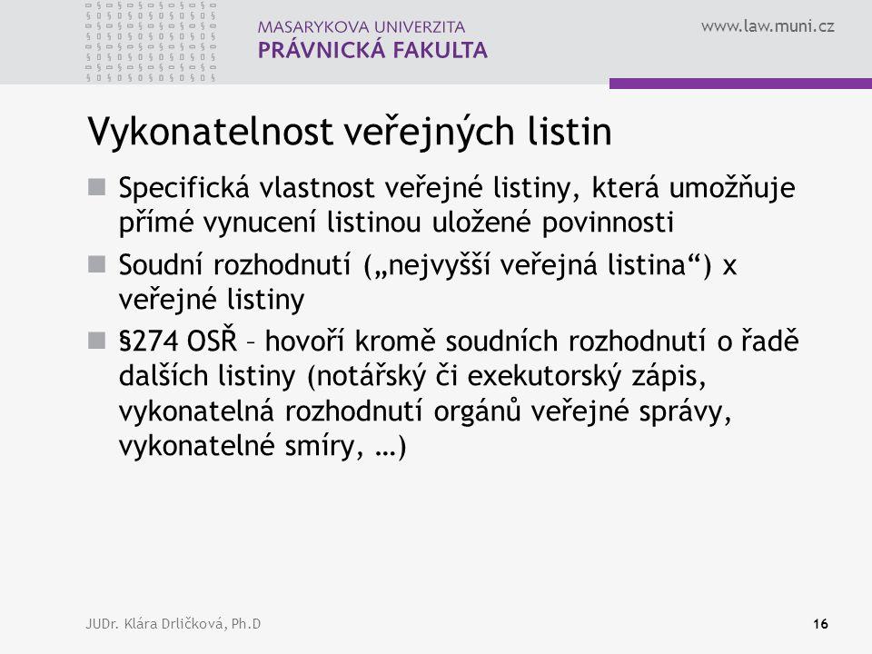 www.law.muni.cz JUDr. Klára Drličková, Ph.D16 Vykonatelnost veřejných listin Specifická vlastnost veřejné listiny, která umožňuje přímé vynucení listi