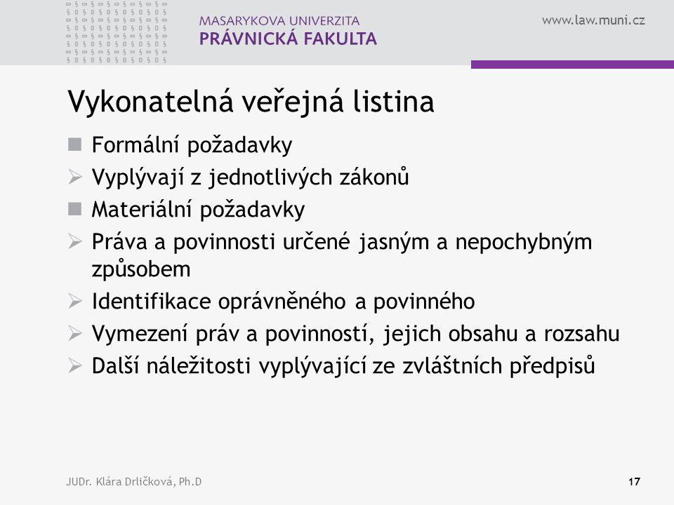 www.law.muni.cz JUDr. Klára Drličková, Ph.D17 Vykonatelná veřejná listina Formální požadavky  Vyplývají z jednotlivých zákonů Materiální požadavky 