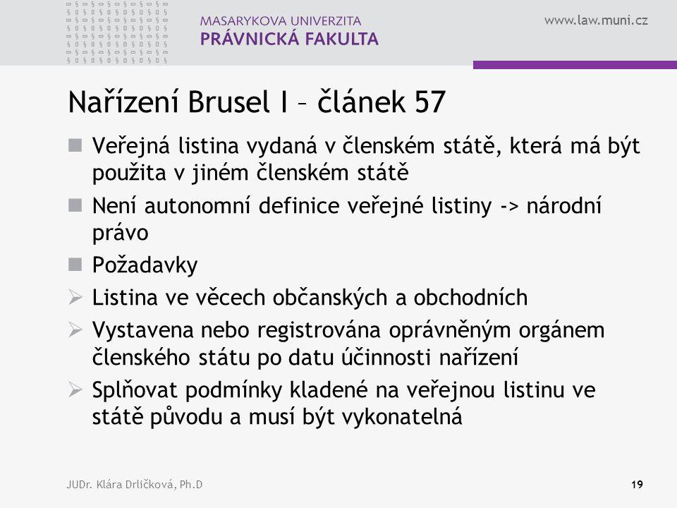 www.law.muni.cz JUDr. Klára Drličková, Ph.D19 Nařízení Brusel I – článek 57 Veřejná listina vydaná v členském státě, která má být použita v jiném člen