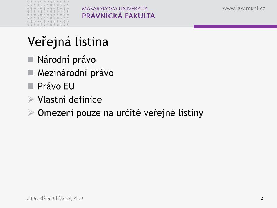 www.law.muni.cz JUDr. Klára Drličková, Ph.D2 Veřejná listina Národní právo Mezinárodní právo Právo EU  Vlastní definice  Omezení pouze na určité veř
