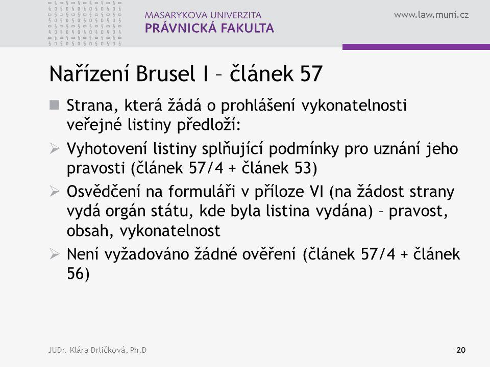 www.law.muni.cz JUDr. Klára Drličková, Ph.D20 Nařízení Brusel I – článek 57 Strana, která žádá o prohlášení vykonatelnosti veřejné listiny předloží: 