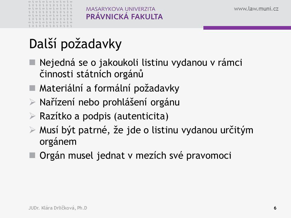 www.law.muni.cz JUDr. Klára Drličková, Ph.D6 Další požadavky Nejedná se o jakoukoli listinu vydanou v rámci činnosti státních orgánů Materiální a form