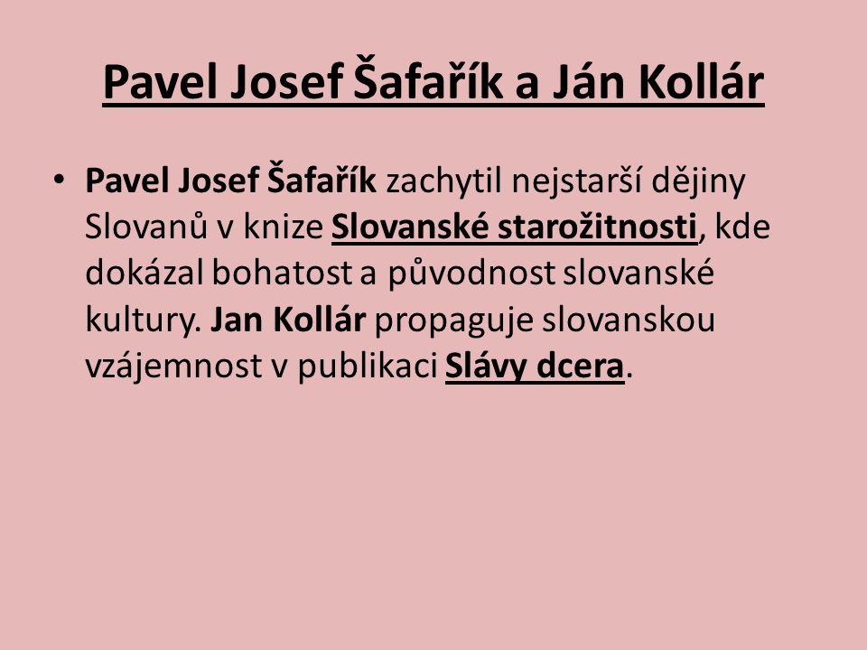 Pavel Josef Šafařík a Ján Kollár Pavel Josef Šafařík zachytil nejstarší dějiny Slovanů v knize Slovanské starožitnosti, kde dokázal bohatost a původno