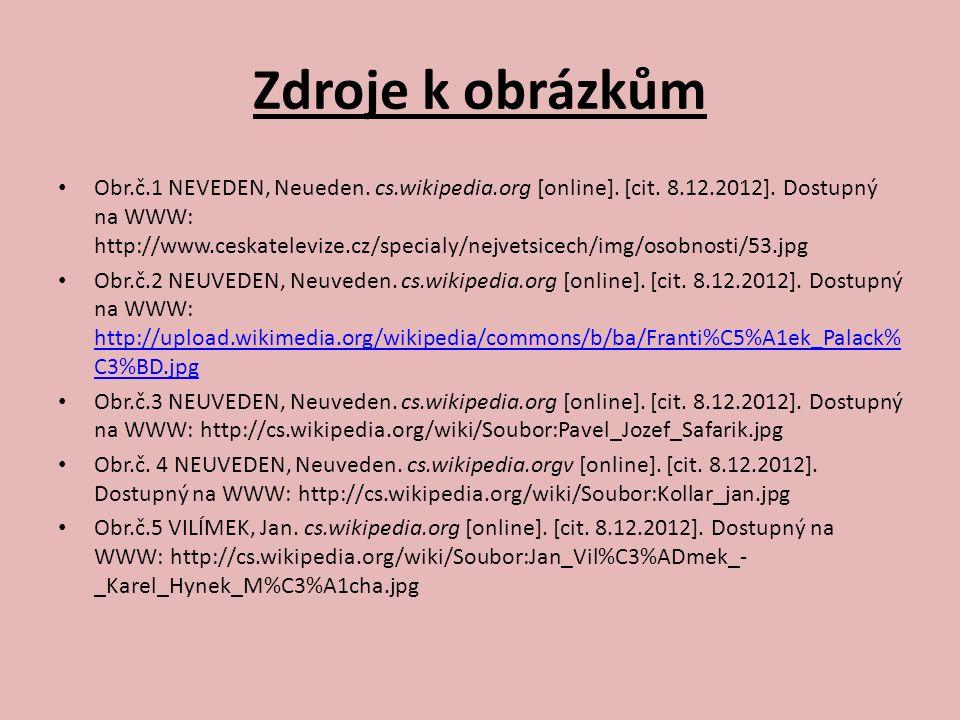 Zdroje k obrázkům Obr.č.1 NEVEDEN, Neueden. cs.wikipedia.org [online]. [cit. 8.12.2012]. Dostupný na WWW: http://www.ceskatelevize.cz/specialy/nejvets