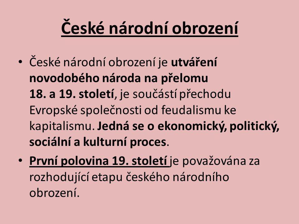 České národní obrození Tehdy se podařilo modernizovat český jazyk a povznést české písemnictví a bádání o českých dějinách na úroveň nejvyspělejších národů Evropy.