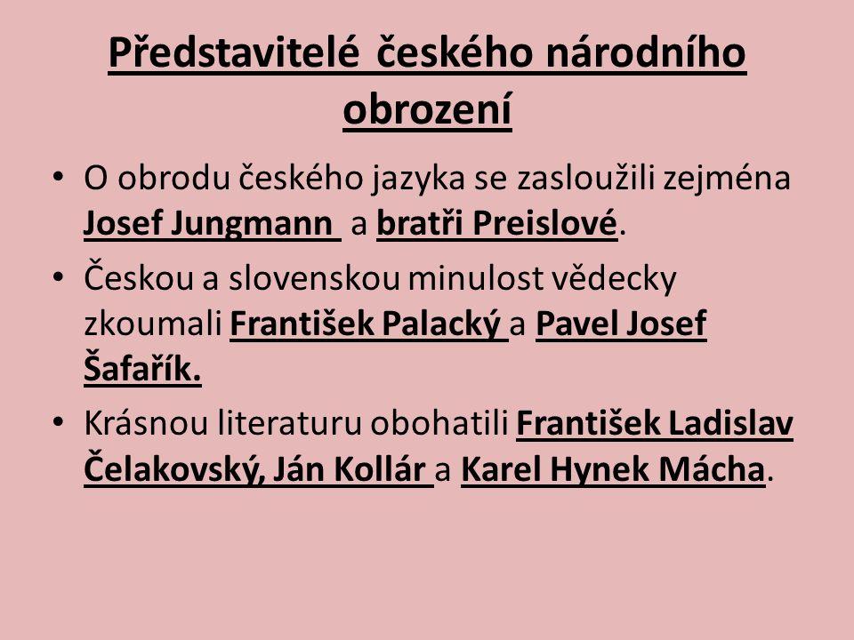 Představitelé českého národního obrození O obrodu českého jazyka se zasloužili zejména Josef Jungmann a bratři Preislové. Českou a slovenskou minulost