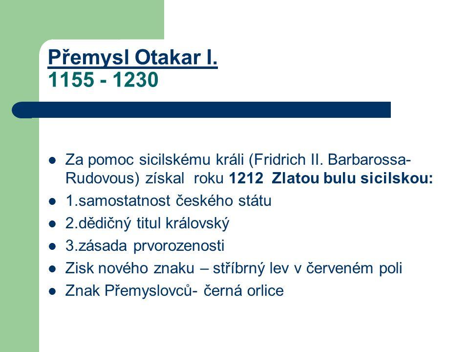 Přemysl Otakar I. Přemysl Otakar I. 1155 - 1230 Za pomoc sicilskému králi (Fridrich II.