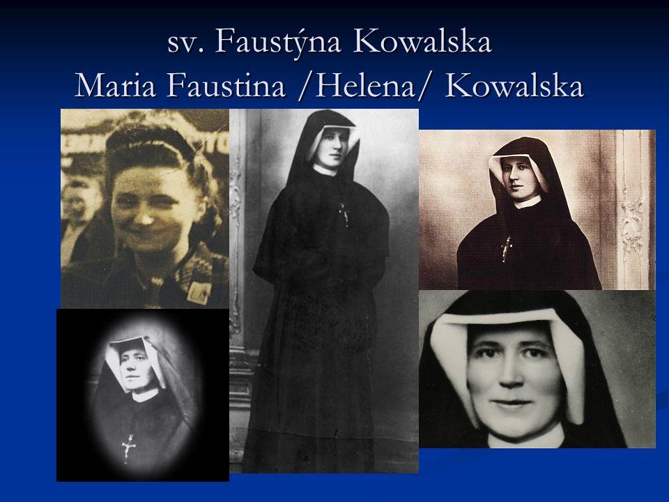 sv. Faustýna Kowalska Maria Faustina /Helena/ Kowalska sv. Faustýna Kowalska Maria Faustina /Helena/ Kowalska