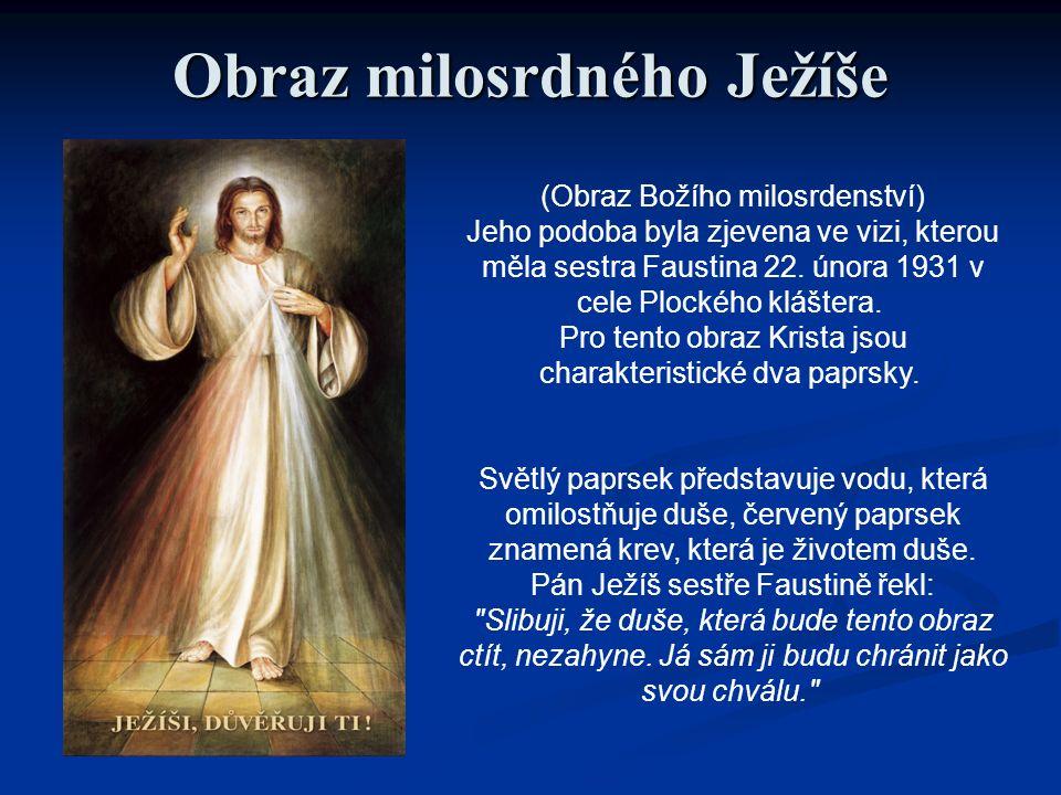Obraz milosrdného Ježíše (Obraz Božího milosrdenství) Jeho podoba byla zjevena ve vizi, kterou měla sestra Faustina 22.
