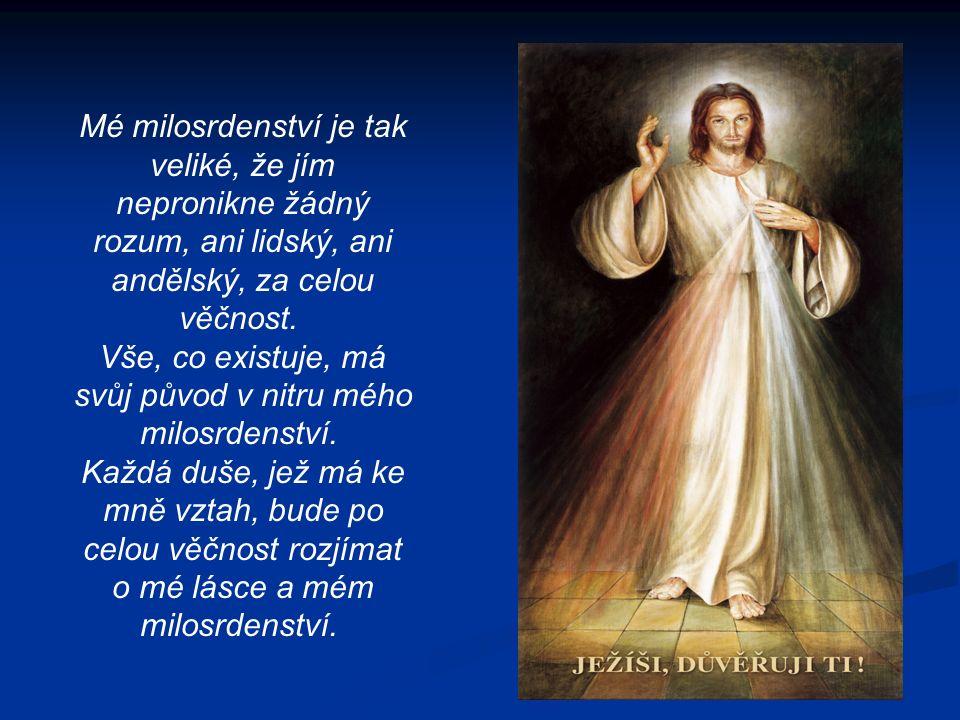 Mé milosrdenství je tak veliké, že jím nepronikne žádný rozum, ani lidský, ani andělský, za celou věčnost.