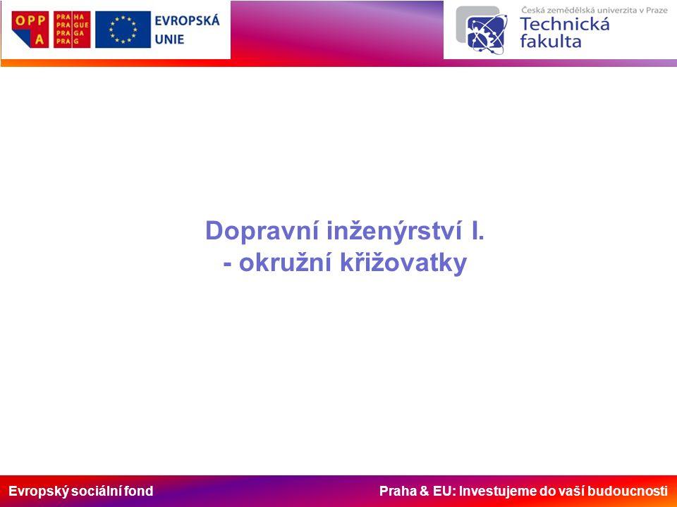 Evropský sociální fond Praha & EU: Investujeme do vaší budoucnosti Dopravní inženýrství I.