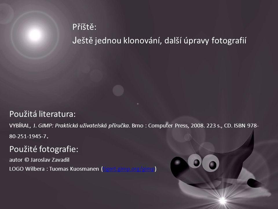 Příště: J eště jednou klonování, další úpravy fotografií Použitá literatura: VYBÍRAL, J.