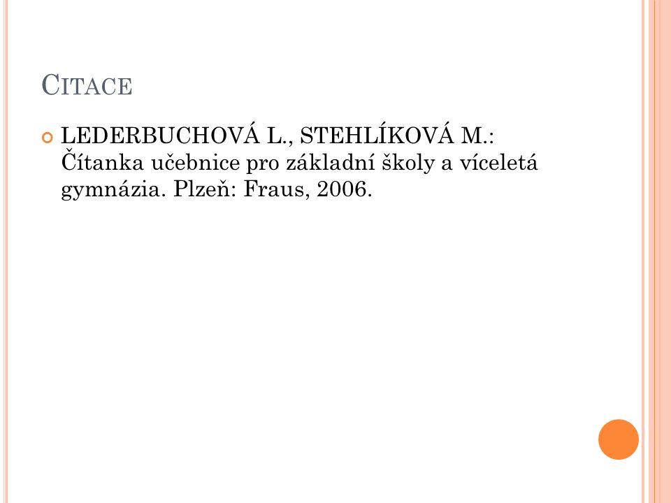 C ITACE LEDERBUCHOVÁ L., STEHLÍKOVÁ M.: Čítanka učebnice pro základní školy a víceletá gymnázia.