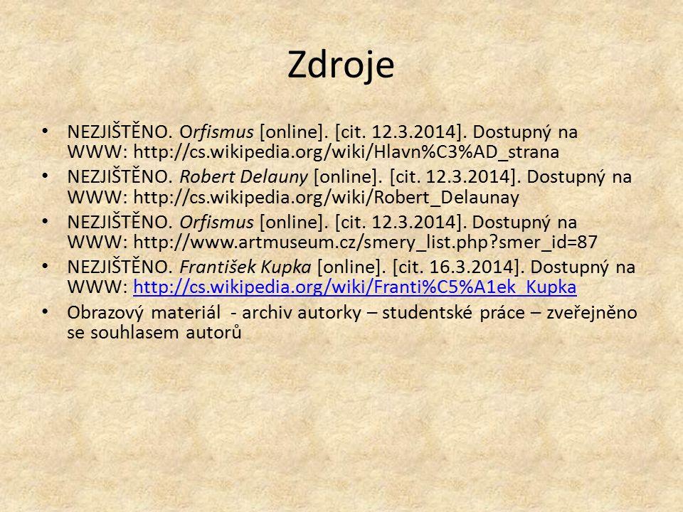 Zdroje NEZJIŠTĚNO. Orfismus [online]. [cit. 12.3.2014]. Dostupný na WWW: http://cs.wikipedia.org/wiki/Hlavn%C3%AD_strana NEZJIŠTĚNO. Robert Delauny [o