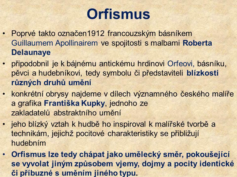 Orfismus Poprvé takto označen1912 francouzským básníkem Guillaumem Apollinairem ve spojitosti s malbami Roberta Delaunaye připodobnil je k bájnému ant