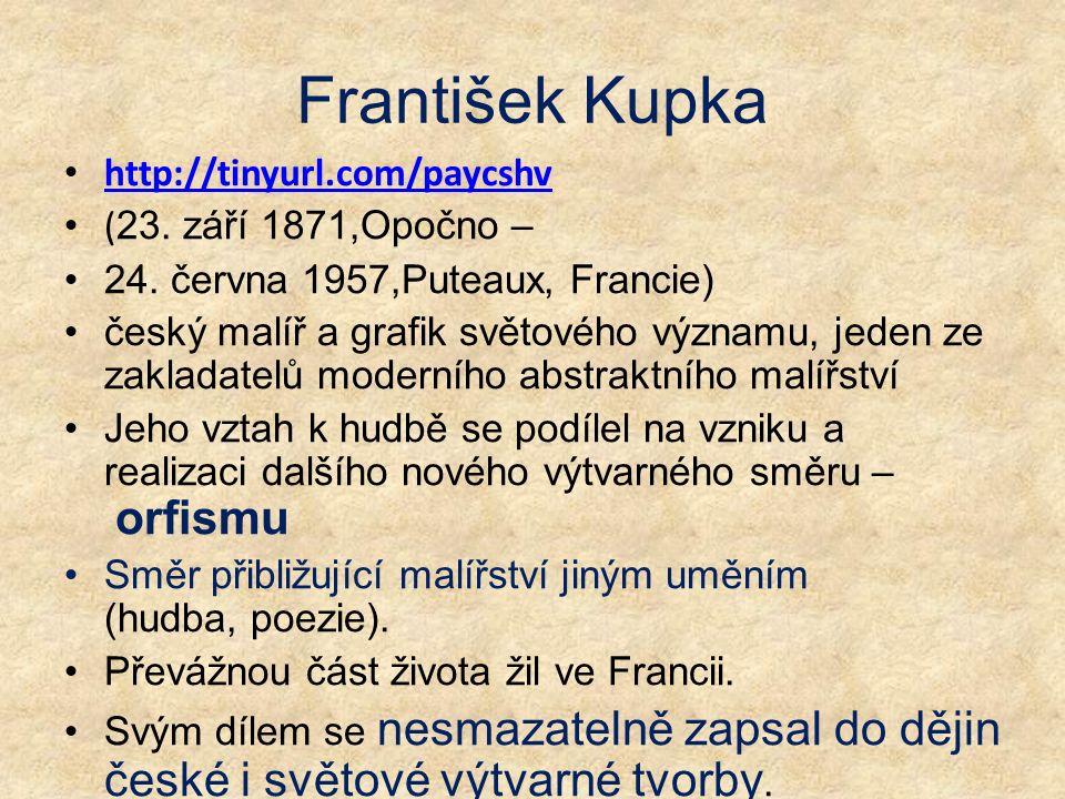 František Kupka http://tinyurl.com/paycshv ( 23. září 1871,Opočno – 24. června 1957,Puteaux, Francie) český malíř a grafik světového významu, jeden ze